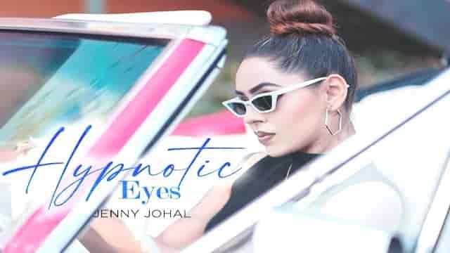 Hypnotic Eyes Lyrics-Jenny Johal, Hypnotic Eyes Lyrics arjan virk, hypnotic eyes lyrics jenny johal lyrics, hypnotic eyes lyrics jenny johal lyrics in hindi,