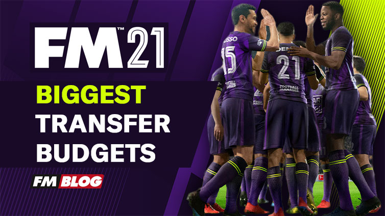 Football Manager 2021 Biggest Transfer Budgets