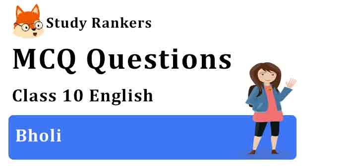 MCQ Questions for Class 10 English Chapter 9 Bholi Footprints without Feet