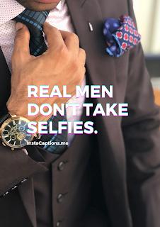 Real men don't take selfies.| short captions for Instagram 100+ short captions