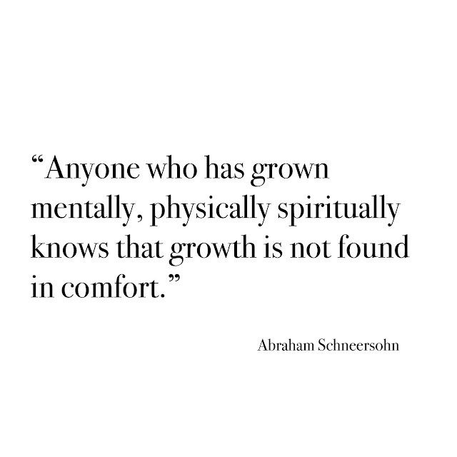 """""""Anyone who has grown mentally, physically spiritually knows that growth is not found in comfort."""""""