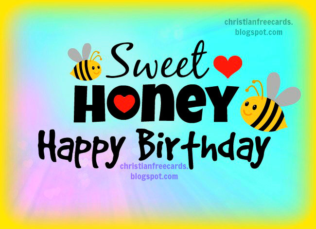 Free Birthday Cards by Mery Bracho. Sweet Honey, Happy Birthday free Images to share on bday to my sweet husband, wife, son, daughter, in-love-one