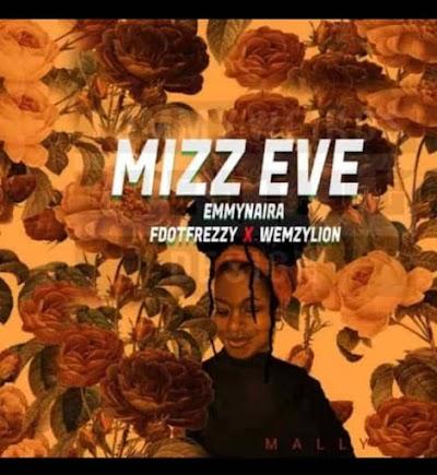 MUSIC:  EMMY NAIRA - MIZZ EVE FEAT FDOT FREZZY X WEMZYLION