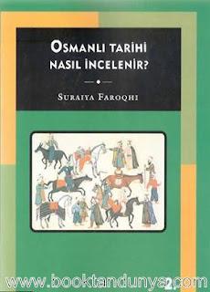 Suraiya Faroqhi - Osmanlı Tarihi Nasıl İncelenir?