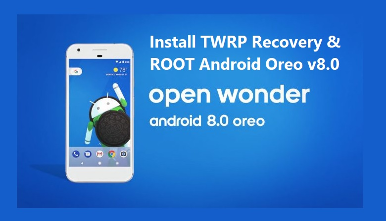 Install TWRP and Root Android Oreo 8.0
