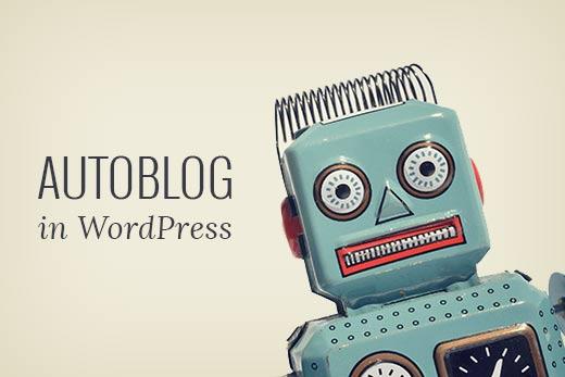 How To Create Auto-Blog In Wordpress