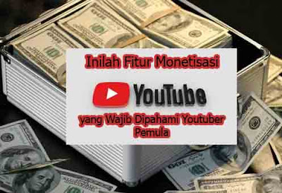 Inilah Fitur Monetisasi Youtube yang Wajib Dipahami Youtuber Pemula