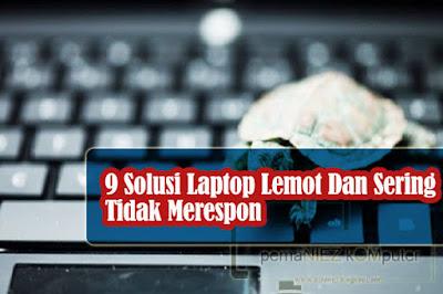 9 Cara mengatasi laptop lemot sering tidak merespon