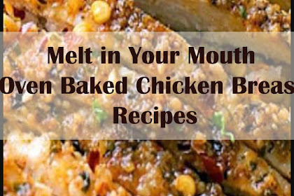 Melt in Your Mouth Oven Baked Chicken Breast Recipes