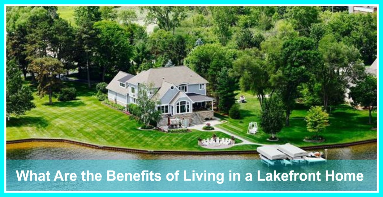 Oakland county lake homes for sale what are the benefits for Lake front properties