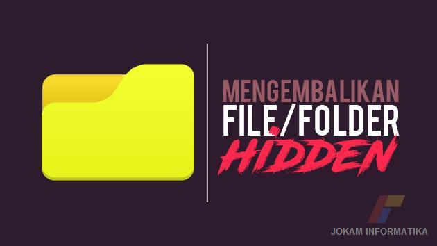 Cara Menampilkan Folder Dan File Yang Di Hidden Karena Virus Atau Disengaja - JOKAM INFORMATIKA