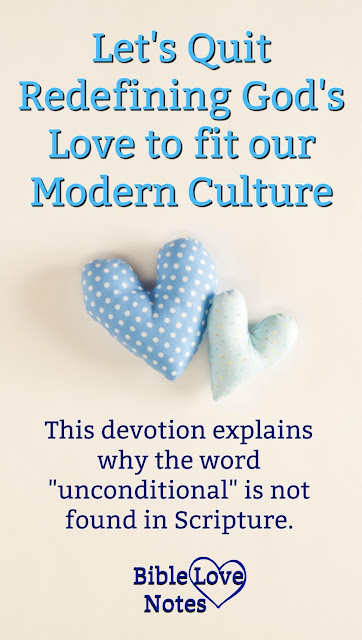 """This devotion explains why the word """"unconditional"""" (which is not found in Scripture) causes many misunderstandings about God's love."""
