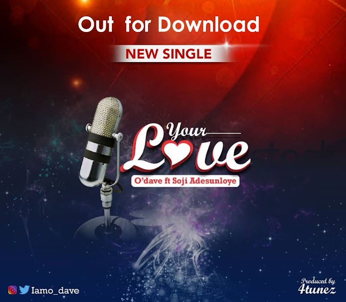 "O'dave - ""Your Love"" ft Soji Adesunloye"