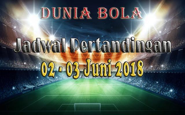 Jadwal Pertandingan Sepak Bola Tanggal 02 - 03 Juni 2018