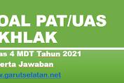 Soal PAT/UAS AKHLAK Kelas 4 MDT Tahun 2021 Beserta Jawaban