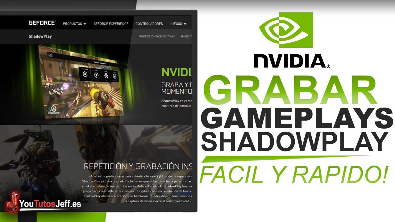 Como Grabar Gameplays con ShadowPlay (Nvidia) Fácil y Rápido