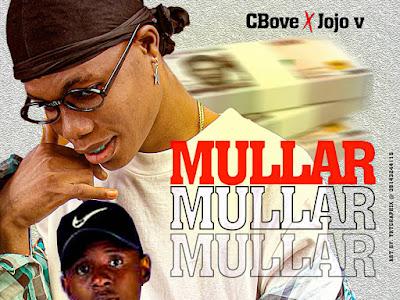 DOWNLOAD MUSIC: Cbove X Jojo V - Mullar