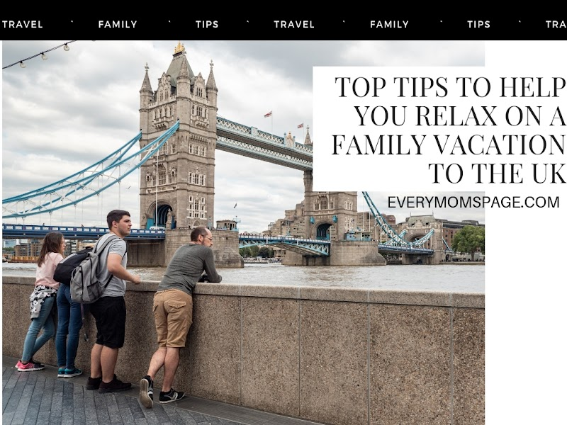 Top Tips To Help You Relax On A Family Vacation To The UK