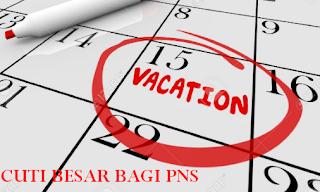 Peraturan cuti besar PNS, lama cuti besar yang diberikan untuk PNS. cuti besar bagi guru dan dosen apakah ada?
