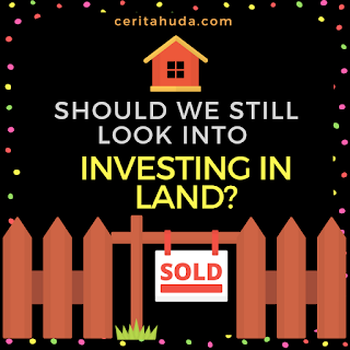 Should we still look into investing in land?