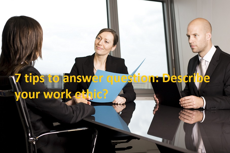 7 tips to answer question Describe your work ethic? JobGuide247