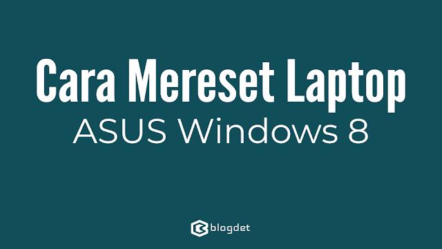 Cara Mereset Laptop ASUS Windows 8