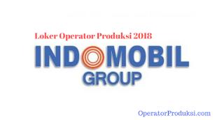 Lowongan Operator Produksi INDOMOBIL GROUP Terbaru 2018