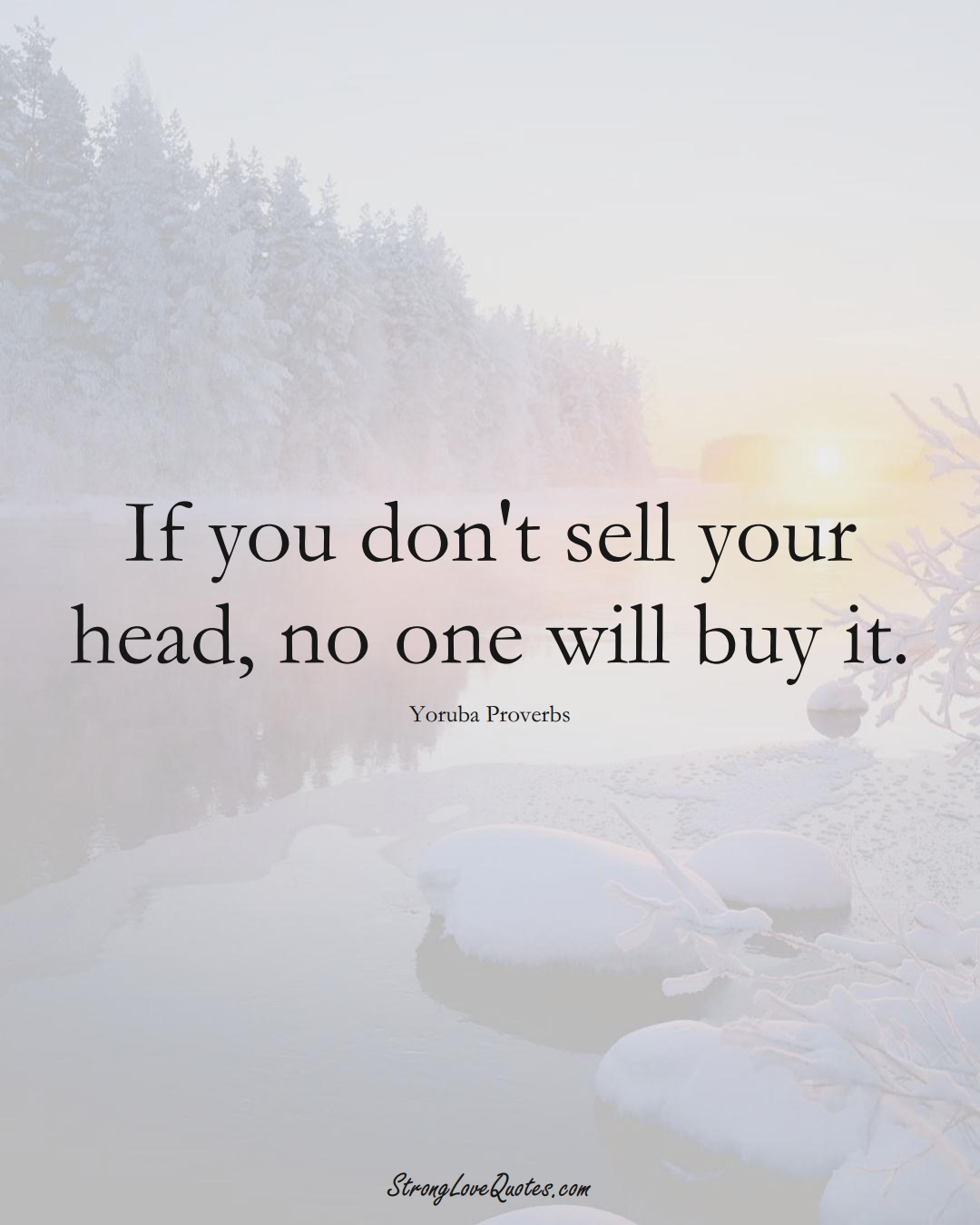 If you don't sell your head, no one will buy it. (Yoruba Sayings);  #aVarietyofCulturesSayings