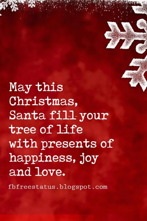 Christmas Quotes, May this Christmas, Santa fill your tree of life with presents of happiness, joy and love.