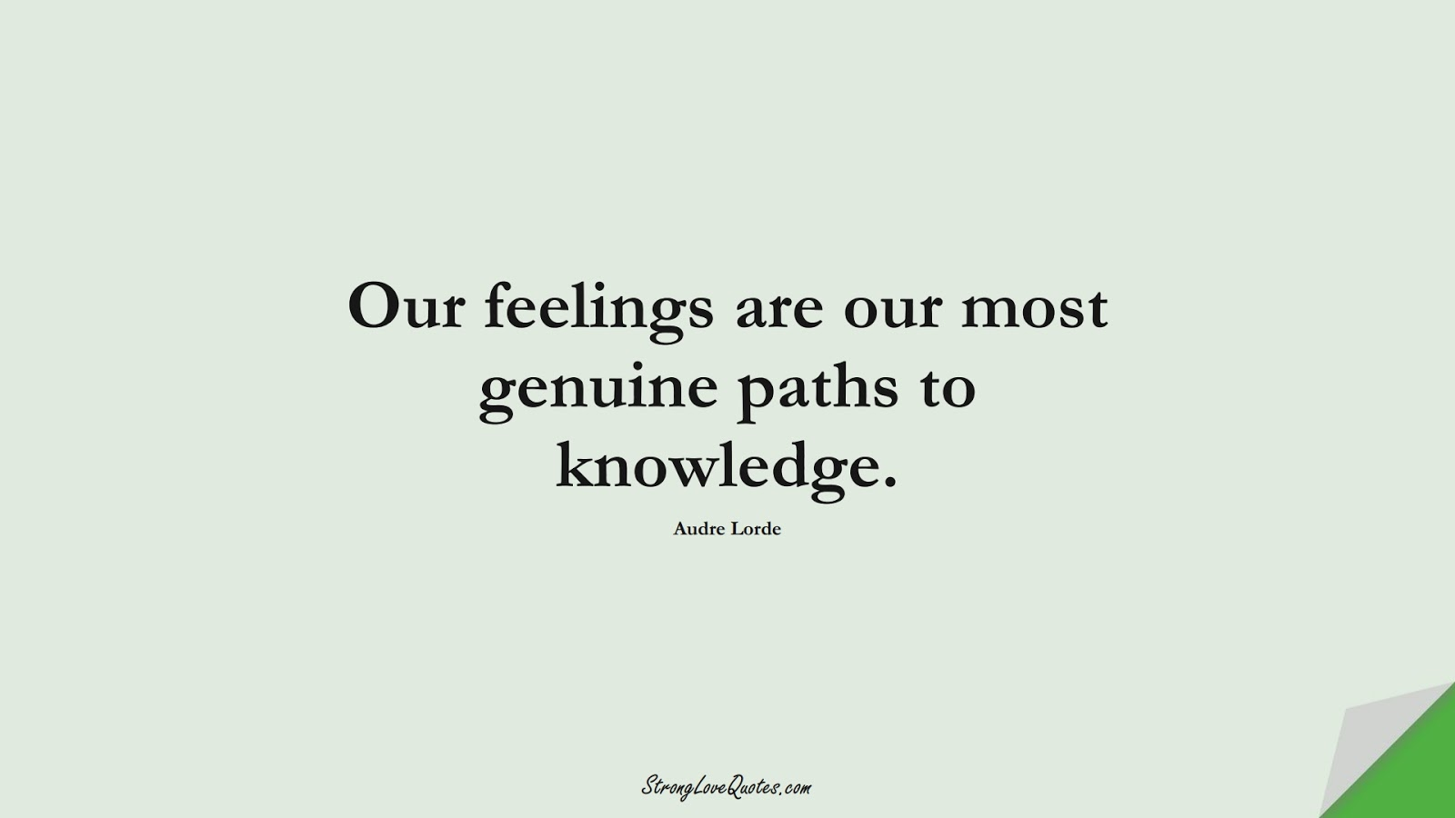 Our feelings are our most genuine paths to knowledge. (Audre Lorde);  #KnowledgeQuotes