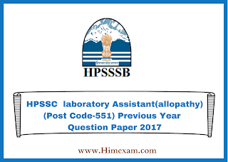 HPSSC  laboratory Assistant(allopathy) (Post Code-551) Previous Year  Question Paper 2017