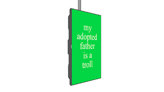 "Digital render of a flatscreen TV hanging portrait-orientation from a ceiling bracket against a plain white background, rotating 230 degrees on a loop. The screen displays plain, vivid green with ""My adopted father is a troll"" written on it in white text."