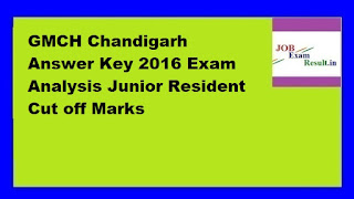 GMCH Chandigarh Answer Key 2016 Exam Analysis Junior Resident Cut off Marks