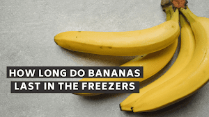 How Long Do Bananas Last In The Freezers? - 2021