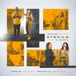 Mais Que Uma Voz / A Ele a Glória - Eyshila, Weslei Santos e Danielle Cristina