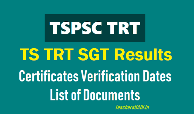 tspsc trt sgt 1:3 results, certificates verification dates,list of documents 2018,tspsc trt sgt selection list results for certificates verification tspsc trt sgt merit list results for verification of certificates