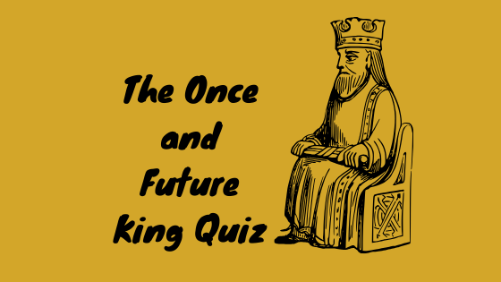 Answer The Once and Future King Quiz