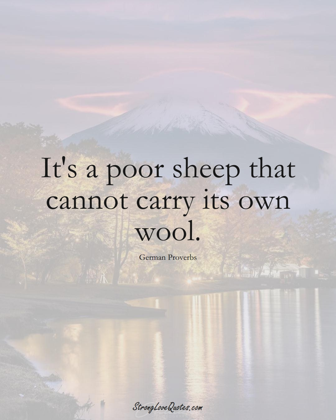 It's a poor sheep that cannot carry its own wool. (German Sayings);  #EuropeanSayings
