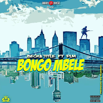 AUDIO : Becka title Ft Plm - Bongo Mbele : Download Mp3