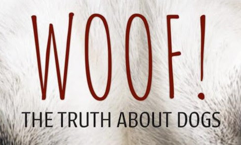 Woof! The Truth About Dogs