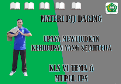 Materi IPS Kelas VI Tema 6 Subtema 3 - Upaya Mewujudkan Kehidupan yang Sejahtera