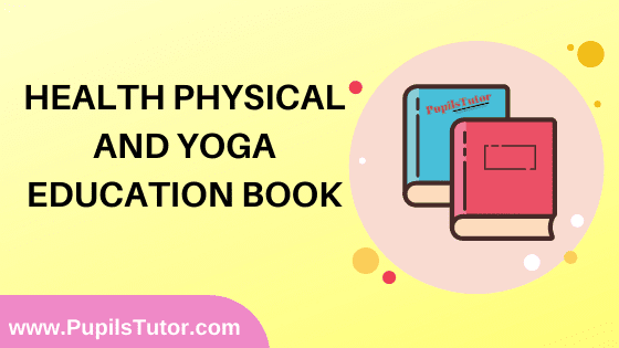 Health Physical And Yoga Education Book in English Medium Free Download PDF for B.Ed 1st And 2nd Year / All Semesters And All Courses - www.PupilsTutor.Com