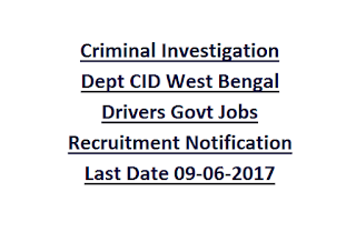 Criminal Investigation Dept CID West Bengal Drivers Govt Jobs Recruitment Notification Last Date 09-06-2017