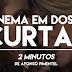Cinema em Doses Curtas # 11 | 2 Minutos