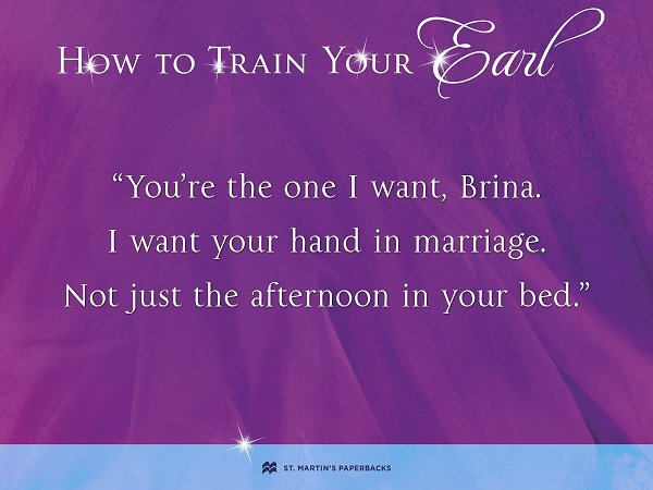 """You're the one I want, Brina. I want your hand in marriage. Not just the afternoon in your bed."""