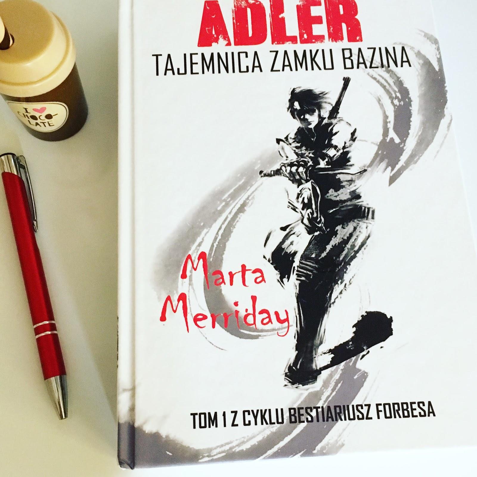 """Bestiariusz całkiem współczesny, czyli recenzja powieści Marty Merriday """"Adler. Tajemnica Zamku Bazina""""."""