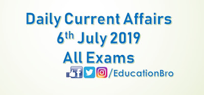 Daily Current Affairs 6th July 2019 For All Government Examinations
