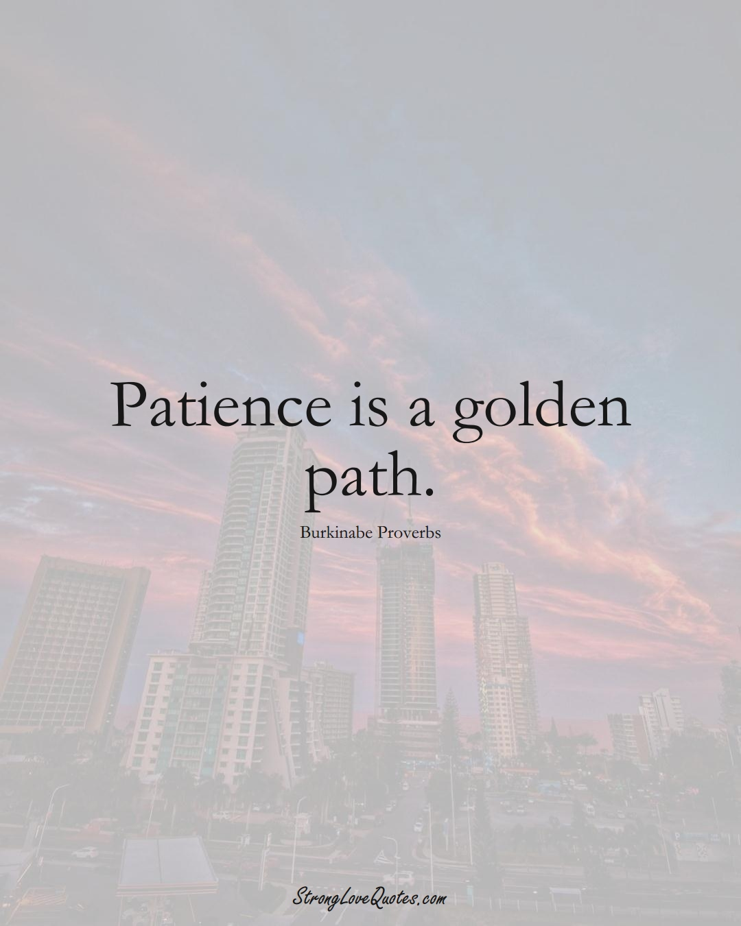 Patience is a golden path. (Burkinabe Sayings);  #AfricanSayings