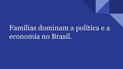 Famílias poderosas dominam a política e a economia no Brasil.