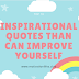 Top 10 inspirational quotes than can improve yourself